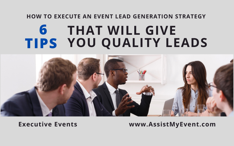 How to Execute an Event Lead Generation Strategy – 6 Tips That Will Give You Quality Leads